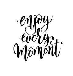 Enjoy every moment black and white hand lettering vector