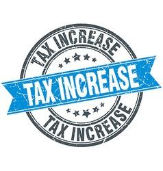 Tax increase blue round grunge vintage ribbon vector