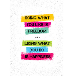doing what you like is freedom liking what you do vector image