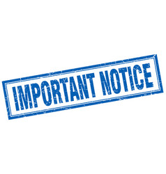 Important notice blue grunge square stamp on white vector