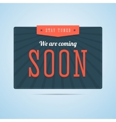 Stay tuned we are coming soon label in flat style vector