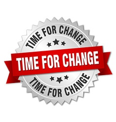 Time for change 3d silver badge with red ribbon vector