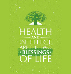 Health and intellect are the two blessings of life vector