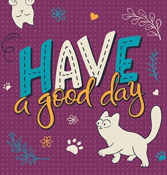 Hand lettering text - have good day there is cute vector