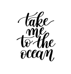 Take Me to the Ocean Text Phrase Image vector image vector image