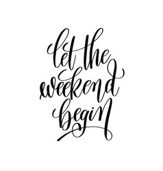 let the weekend begin black and white handwritten vector image