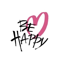 Inscription be happy brush calligraphy vector