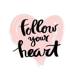 follow your heart lettering for poster vector image vector image