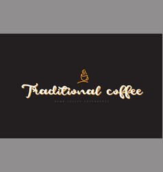 traditional coffee word text logo with coffee cup vector image