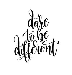 Dare to be different black and white handwritten vector