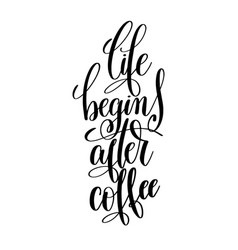 Life begin after coffee black and white vector