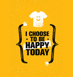 I choose to be happy today inspiring creative vector