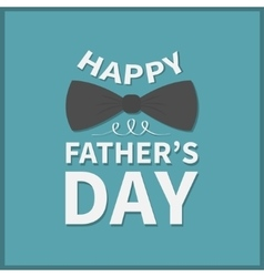 Happy fathers day greeting card with big black vector