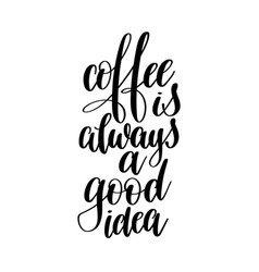 coffee always a good idea black and white vector image vector image