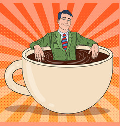 Pop art businessman relaxing in coffee cup vector