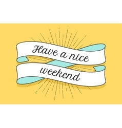 Ribbon with inscription have a nice weekend vector