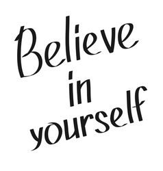 Believe in yourself motivational and inspirational vector