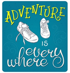 Hand lettering quote - adventure is everywhere - vector