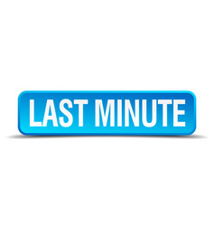 last minute blue 3d realistic square isolated vector image vector image