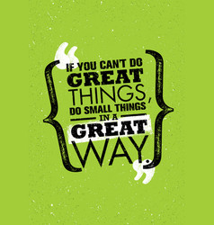 If you can not do great things do small things in vector