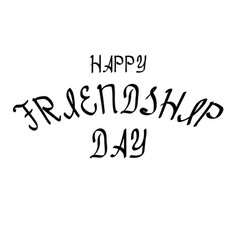 happy friendship day brush lettering for greeting vector image