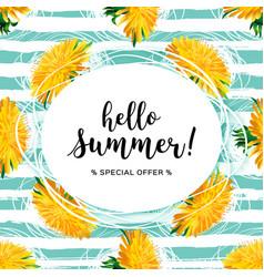 Summer flowers hello summer lettering yellow vector