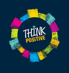 think positive rough brush stroke design element vector image