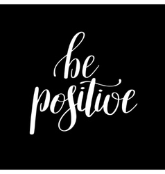 be positive handwritten positive inspirational vector image vector image