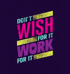 do not wish for it work for it creative vector image vector image