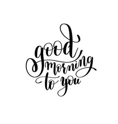 Good morning to you black and white handwritten vector