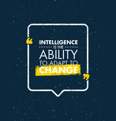 Intelligence is the ability to adapt to change vector