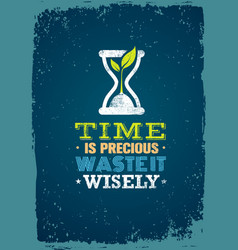 Time is precious waste it wisely creative vector