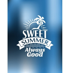 Sweet summer always good poster design vector