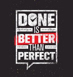 Done is better than perfect inspiring creative vector