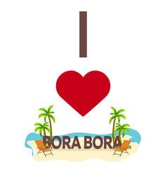 I love bora bora travel palm summer lounge vector