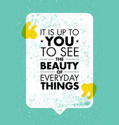It is up to you to see the beauty of everyday vector