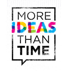 More ideas than time creative motivation quote vector