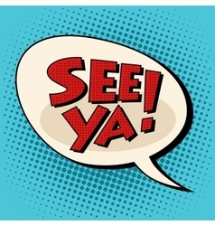 see ya comic bubble retro text vector image