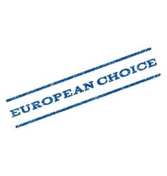 European choice watermark stamp vector