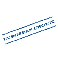 European choice watermark stamp vector