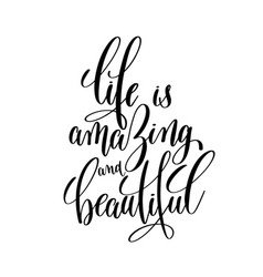 Life is amazing and beautiful brush ink hand vector