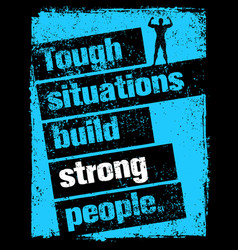Tough situations build strong people motivation vector