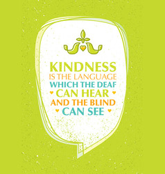 kindness is the language which the deaf can hear vector image