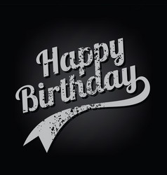 Happy birthday greeting grungy varsity text art vector