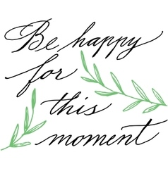 Be happy for this moment modern calligraphy vector