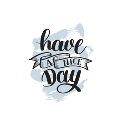 Have a nice day hand lettering positive phrase on vector image