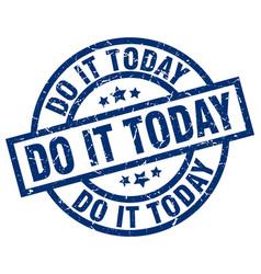 Do it today blue round grunge stamp vector
