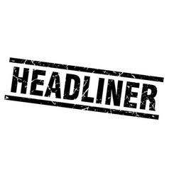 Square grunge black headliner stamp vector