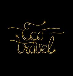 Eco travel glitter golden hand lettering vector