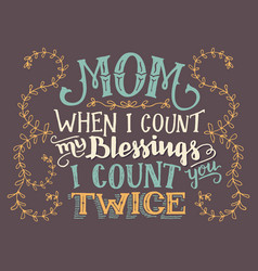 mom when i count my blessings hand-lettering sign vector image
